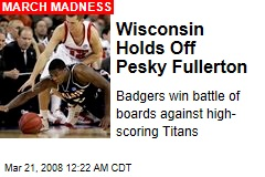 Wisconsin Holds Off Pesky Fullerton