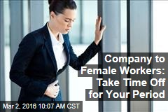 Company to Female Workers: Take Time Off for Your Period