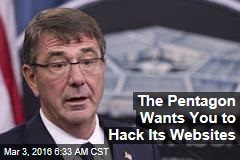The Pentagon Wants You to Hack Its Websites