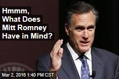Hmmm, What Does Mitt Romney Have in Mind?