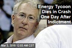 Energy Tycoon Dies in Crash One Day After Indictment
