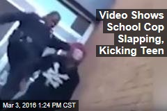 Video Shows School Cop Slapping, Kicking Teen