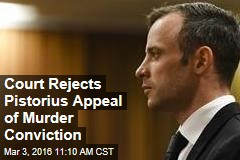 Court Rejects Pistorius Appeal of Murder Conviction
