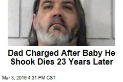 Dad Charged After Baby He Shook Dies 23 Years Later