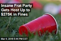 Insane Frat Party Gets Host Up to $275K in Fines