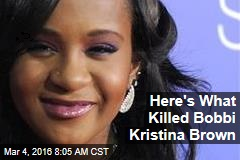 Here's What Killed Bobbi Kristina Brown