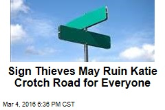 Sign Thieves May Ruin Katie Crotch Road for Everyone