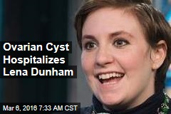Ovarian Cyst Hospitalizes Lena Dunham