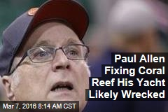 Paul Allen Fixing Coral Reef His Yacht Likely Wrecked