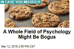 A Whole Field of Psychology Might Be Bogus