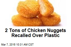 2 Tons of Chicken Nuggets Recalled Over Plastic