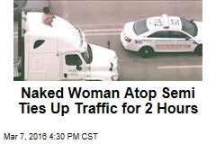 Naked Woman Atop Semi Ties Up Traffic for 2 Hours