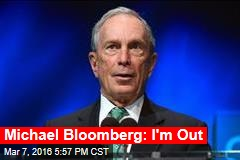 Michael Bloomberg: I'm Out