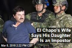 El Chapo's Wife Says His Daughter Is an Impostor