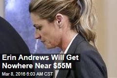 Erin Andrews Will Get Nowhere Near $55M