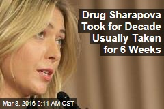 Drug Sharapova Took for Decade Usually Taken for 6 Weeks