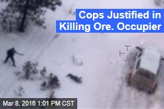 Cops Justified in Killing Ore. Occupier