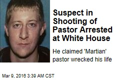 Pastor Shooting Suspect Arrested at White House