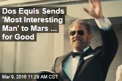 Dos Equis Sends 'Most Interesting Man' to Mars ... for Good
