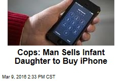 Cops: Man Sells Infant Daughter to Buy iPhone