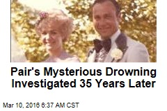 Pair's Mysterious Drowning Investigated 35 Years Later