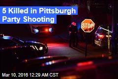 5 Killed in Pittsburgh Party Shooting