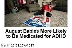 August Babies More Likely to Be Medicated for ADHD