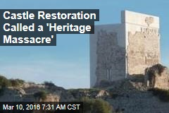 Castle Restoration Called a 'Heritage Massacre'