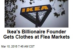 Ikea's Billionaire Founder Gets Clothes at Flea Markets