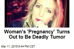 Woman's 'Pregnancy' Turns Out to Be Deadly Tumor