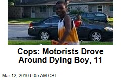 Cops: Motorists Drove Around Dying Boy, 11
