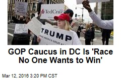 GOP Caucus in DC Is 'Race No One Wants to Win'