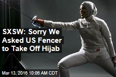 SXSW: Sorry We Asked US Fencer to Take Off Hijab
