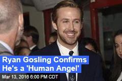 Ryan Gosling Confirms Status as 'Human Angel'