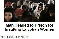 Man Headed to Prison for Insulting Egyptian Women