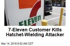 7-Eleven Customer Kills Hatchet-Wielding Attacker