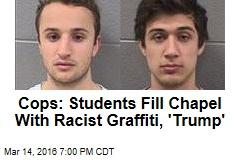 Cops: Students Fill Chapel With Racist Graffiti, 'Trump'
