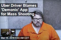 Uber Driver Blames 'Demonic' App for Mass Shooting