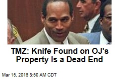TMZ: Knife Found on OJ's Property Is a Dead End
