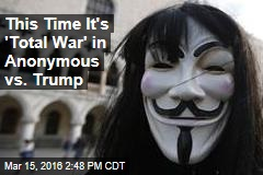 This Time It's 'Total War' in Anonymous vs. Trump