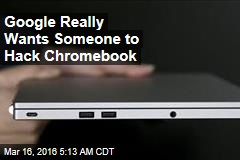 Google Really Wants Someone to Hack Chromebook