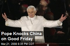 Pope Knocks China on Good Friday
