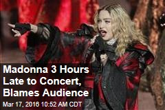 Madonna 3 Hours Late to Concert, Blames Audience