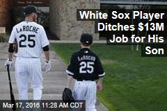 White Sox Player Ditches $13M Job for His Son