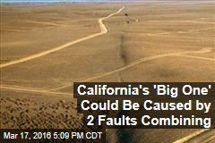 California's 'Big One' Could Be Caused by 2 Faults Combining