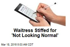 Waitress Stiffed for 'Not Looking Normal'