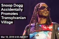 Snoop Dogg Accidentally Promotes Transylvanian Village