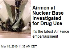 Airmen at Nuclear Base Investigated for Drug Use