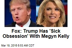 Fox: Trump Has 'Sick Obsession' With Megyn Kelly