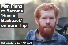 Man Will Be 'Human Backpack' on Euro-Trip